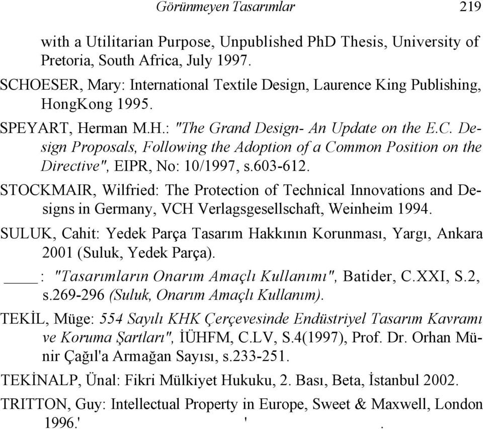 603-612. STOCKMAIR, Wilfried: The Protection of Technical Innovations and Designs in Germany, VCH Verlagsgesellschaft, Weinheim 1994.