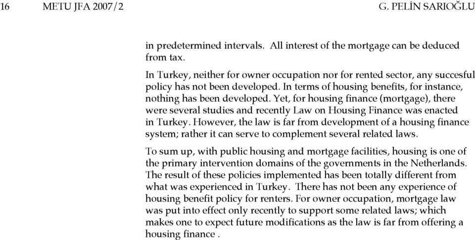Yet, for housing finance (mortgage), there were several studies and recently Law on Housing Finance was enacted in Turkey.