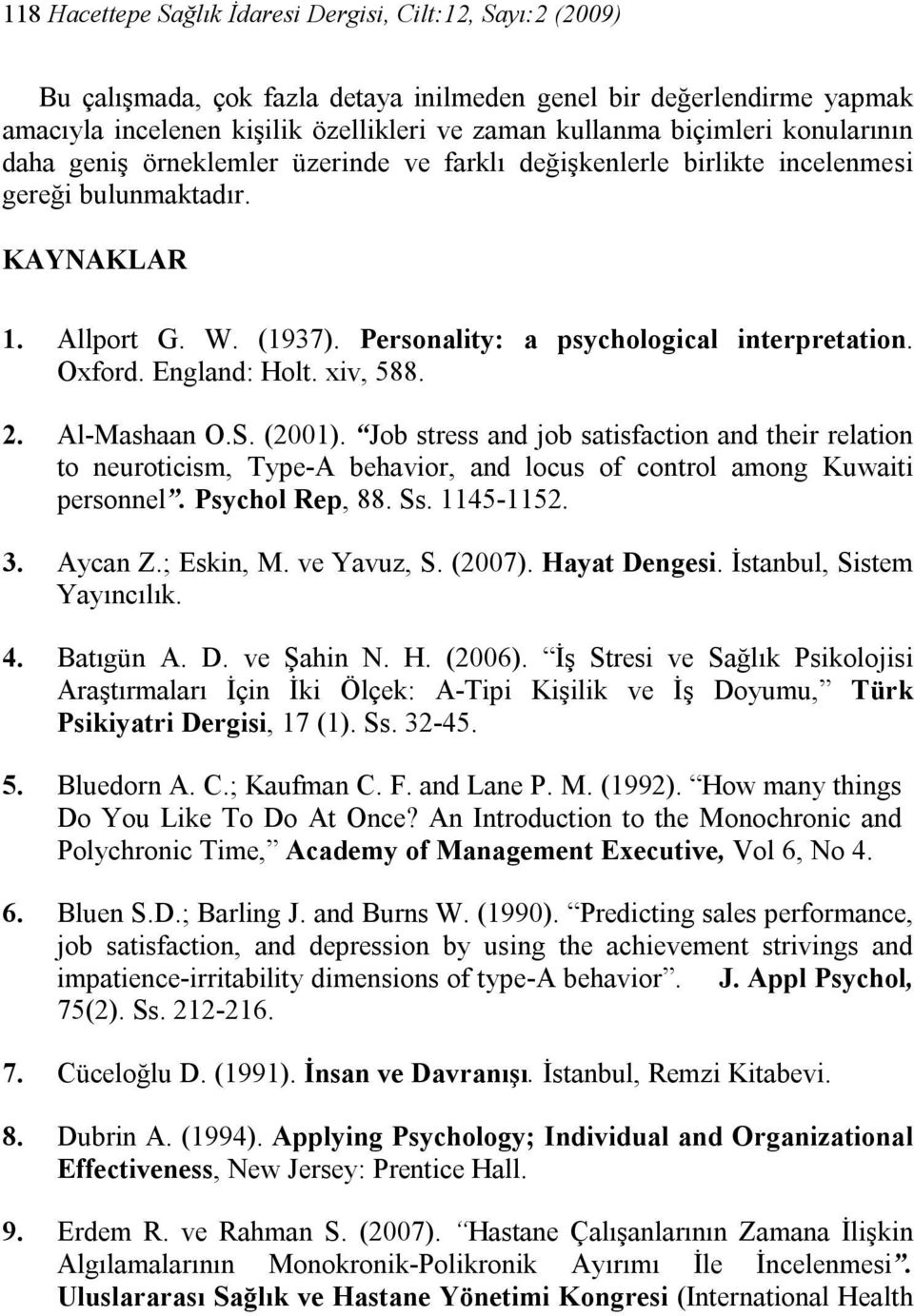 England: Holt. xiv, 588. 2. Al-Mashaan O.S. (2001). Job stress and job satisfaction and their relation to neuroticism, Type-A behavior, and locus of control among Kuwaiti personnel. Psychol Rep, 88.