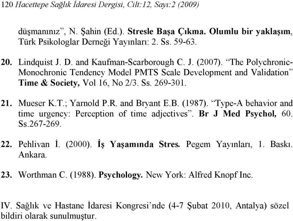 Mueser K.T.; Yarnold P.R. and Bryant E.B. (1987). Type-A behavior and time urgency: Perception of time adjectives. Br J Med Psychol, 60. Ss.267-269. 22. Pehlivan İ. (2000).