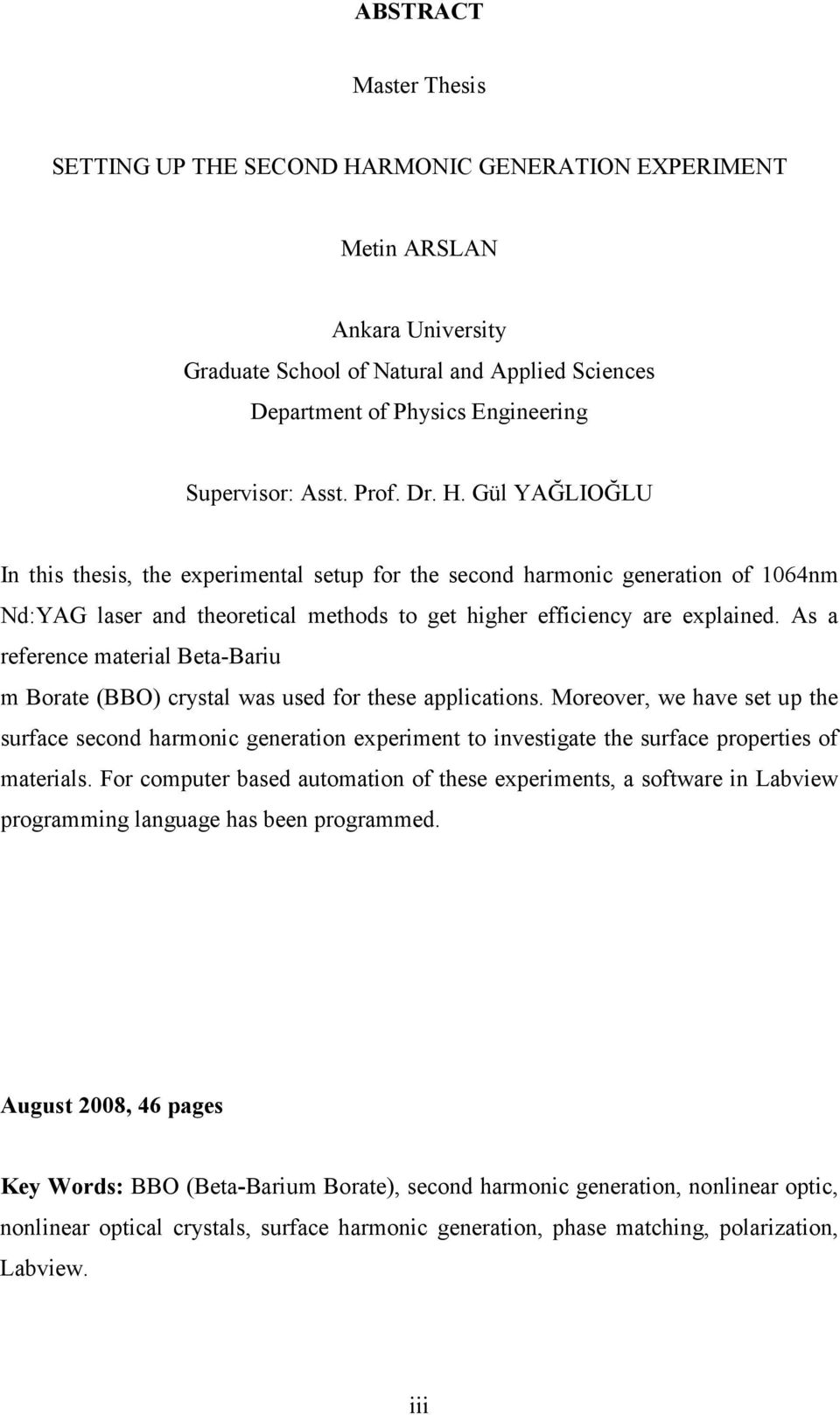 Gül YAĞLIOĞLU In this thesis, the experimental setup for the second harmonic generation of 1064nm Nd:YAG laser and theoretical methods to get higher efficiency are explained.