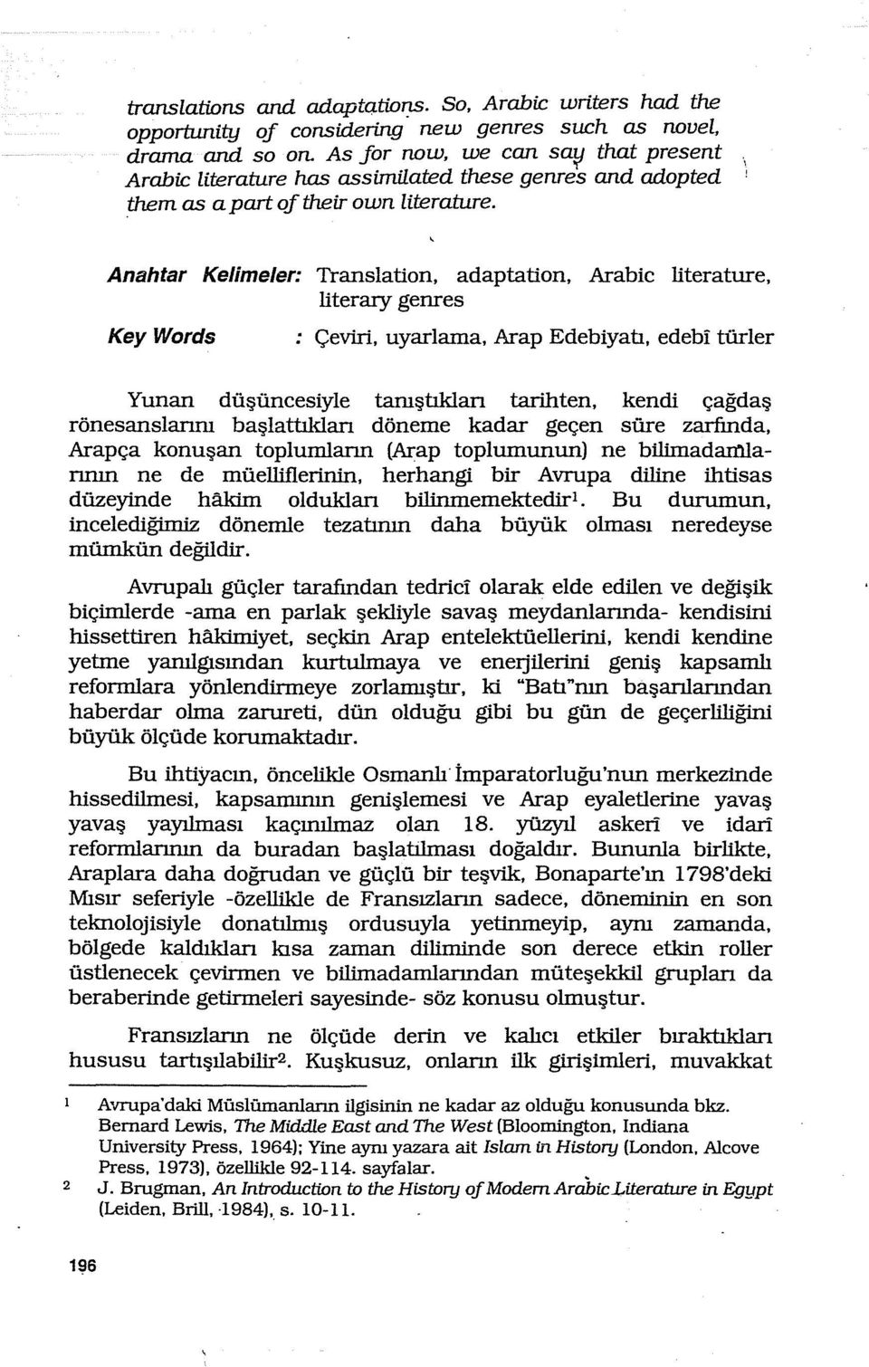 Anahtar Kelime/er: Translation, adaptation, Arabic literature, literary genres Key Words Çeviri, uyarlanıa, Arap Edebiyatı, edebi türler Yunan düşüncesiyle tanıştıklan tarihten, kendi çağdaş