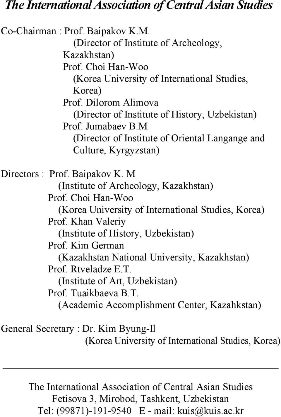 M (Director of Institute of Oriental Langange and Culture, Kyrgyzstan) Directors : Prof. Baipakov K. M (Institute of Archeology, Kazakhstan) Prof.