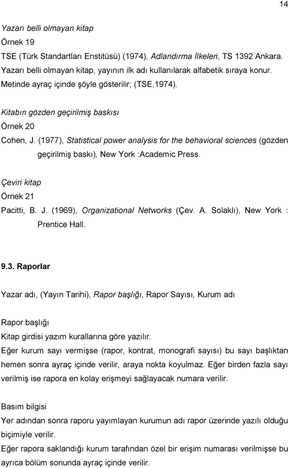 (1977), Statistical power analysis for the behavioral sciences (gözden geçirilmiş baskı), New York :Academic Press. Çeviri kitap Örnek 21 Pacitti, B. J. (1969), Organizational Networks (Çev. A.