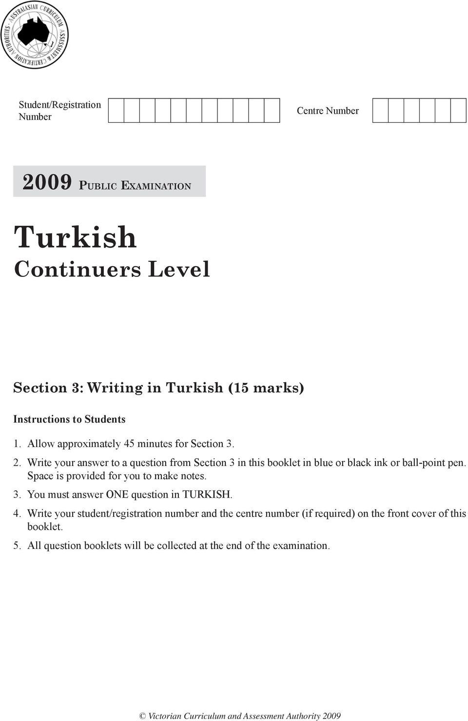 Space is provided for you to make notes. 3. You must answer ONE question in TURKISH. 4.