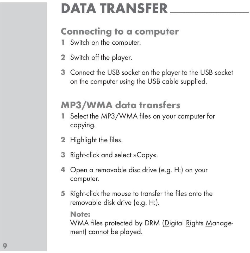MP3/WMA data transfers 1 Select the MP3/WMA files on your computer for copying. 2 Highlight the files. 3 Right-click and select»copy«.