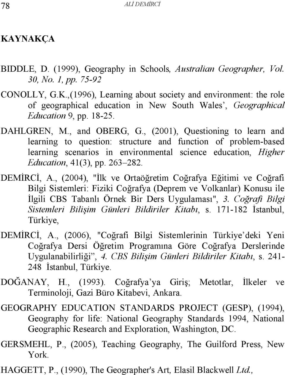 , (2001), Questioning to learn and learning to question: structure and function of problem-based learning scenarios in environmental science education, Higher Education, 41(3), pp. 263 282.