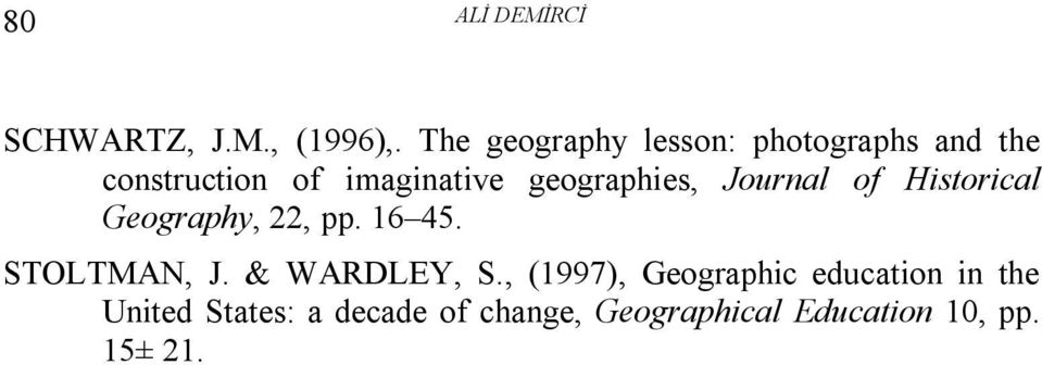geographies, Journal of Historical Geography, 22, pp. 16 45. STOLTMAN, J.