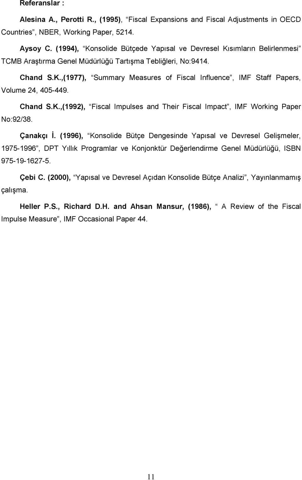 Chand S.K.,(1992), Fiscal Impulses and Their Fiscal Impact, IMF Working Paper No:92/38. Çanakçı İ.