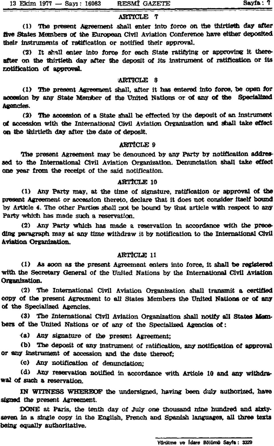 (2) It stall enter into force for each State ratifying or approving it thereafter on the thirtieth day after the deposit of its instrument of ratification or its notification of approval.