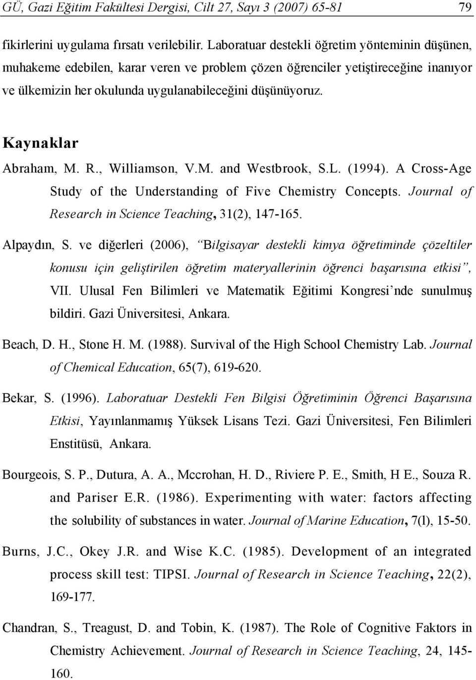 Kaynaklar Abraham, M. R., Williamson, V.M. and Westbrook, S.L. (1994). A Cross-Age Study of the Understanding of Five Chemistry Concepts. Journal of Research in Science Teaching, 31(2), 147-165.