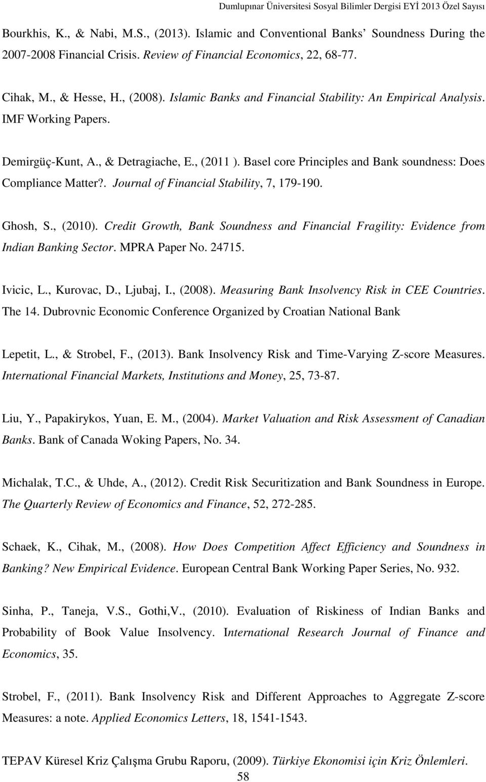 . Journal of Financial Stability, 7, 179-190. Ghosh, S., (2010). Credit Growth, Bank Soundness and Financial Fragility: Evidence from Indian Banking Sector. MPRA Paper No. 24715. Ivicic, L.