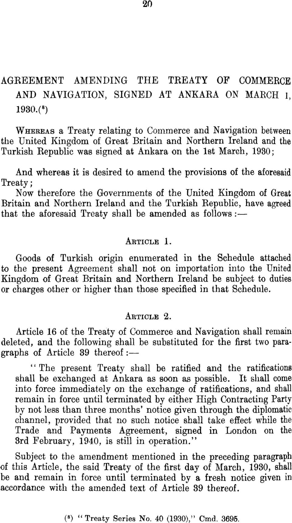whereas it is desired to amend the provisions of the aforesaid Treaty ; Now therefore the Governments of the United Kingdom of Great Britain and Northern Ireland and the Turkish Republic, have agreed