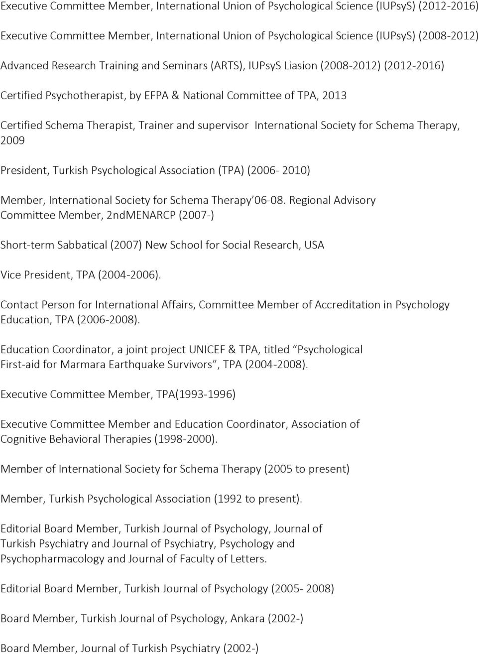 International Society for Schema Therapy, 2009 President, Turkish Psychological Association (TPA) (2006-2010) Member, International Society for Schema Therapy 06-08.