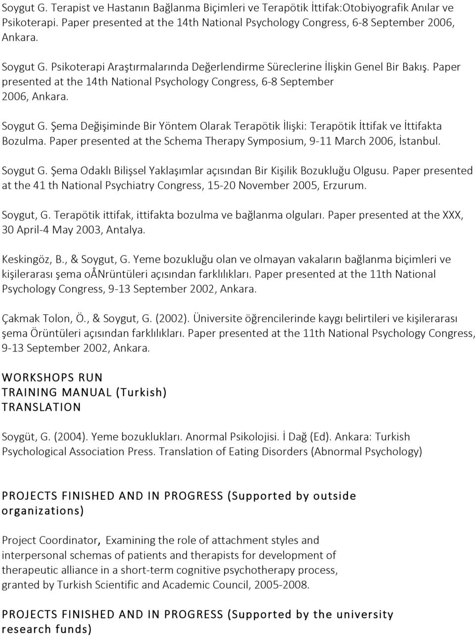 Şema Değişiminde Bir Yöntem Olarak Terapötik İlişki: Terapötik İttifak ve İttifakta Bozulma. Paper presented at the Schema Therapy Symposium, 9-11 March 2006, İstanbul. Soygut G.