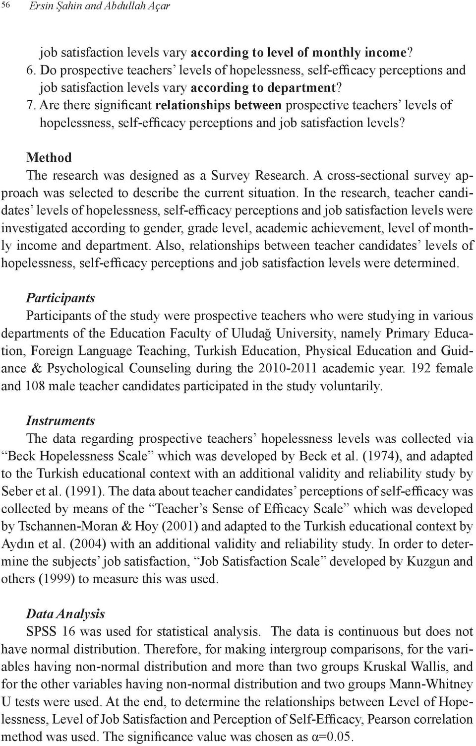 Are there significant relationships between prospective teachers levels of hopelessness, self-efficacy perceptions and job satisfaction levels? Method The research was designed as a Survey Research.