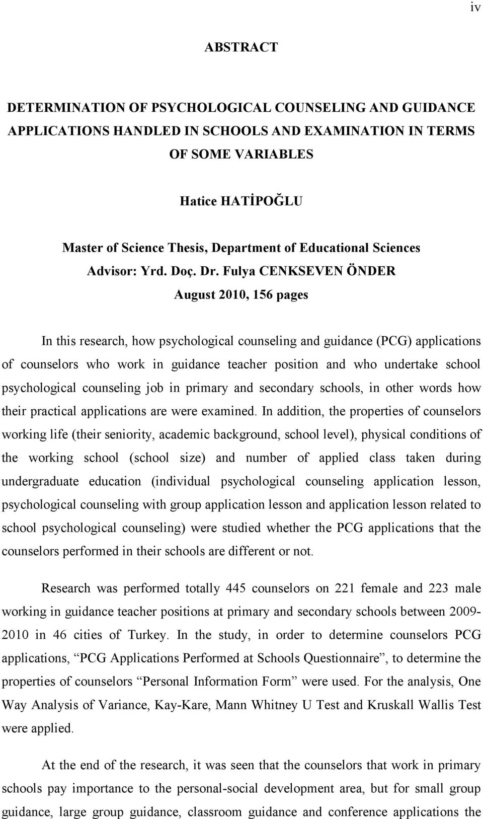 Fulya CENKSEVEN ÖNDER August 2010, 156 pages In this research, how psychological counseling and guidance (PCG) applications of counselors who work in guidance teacher position and who undertake