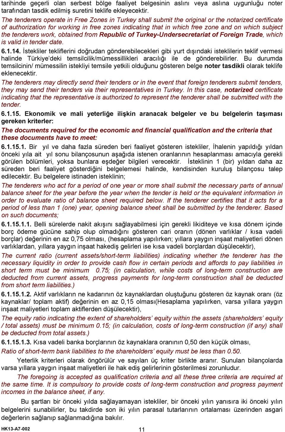 the tenderers work, obtained from Republic of Turkey-Undersecretariat of Foreign Trade, which is valid in tender date. 6.1.14.