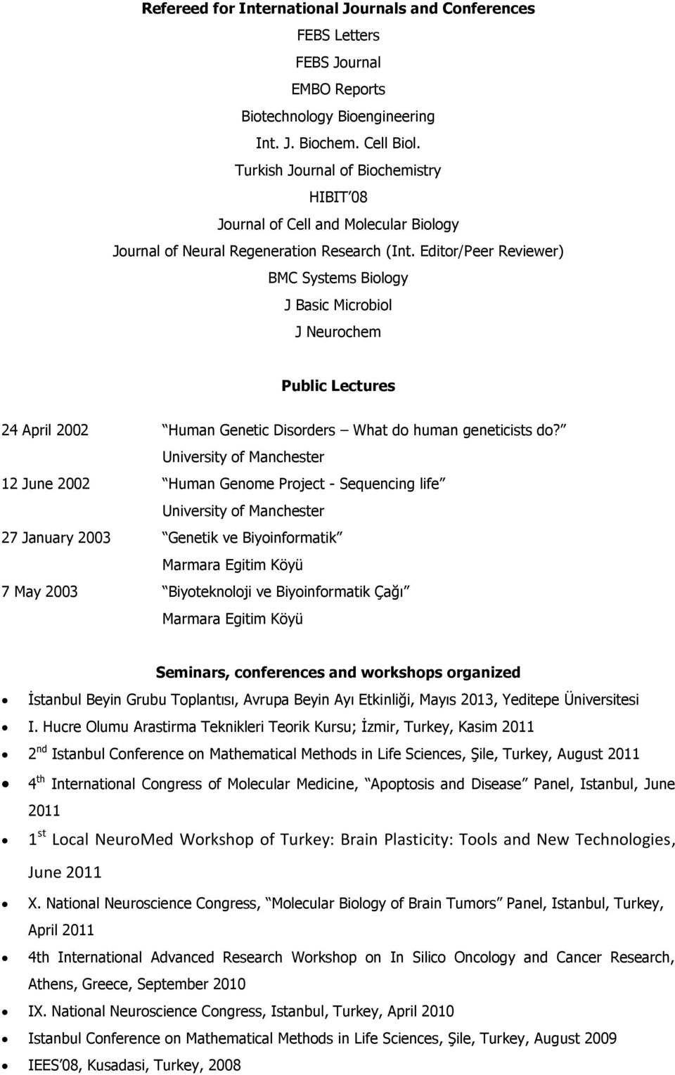 Editor/Peer Reviewer) BMC Systems Biology J Basic Microbiol J Neurochem Public Lectures 24 April 2002 Human Genetic Disorders What do human geneticists do?