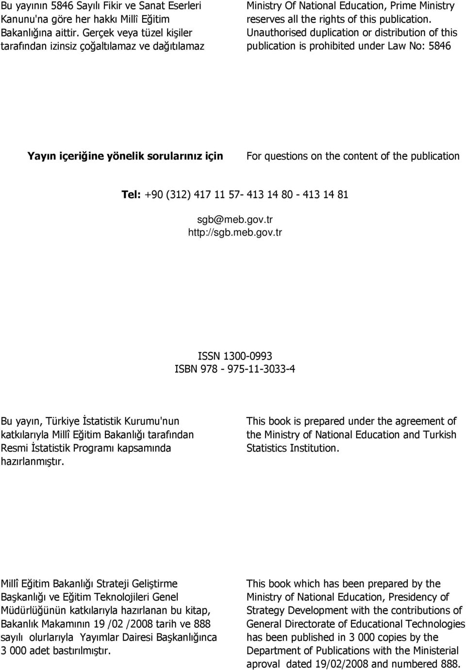 Unauthorised duplication or distribution of this publication is prohibited under Law No: 5846 Yayın içeriğine yönelik sorularınız için For questions on the content of the publication Tel: +90 (312)