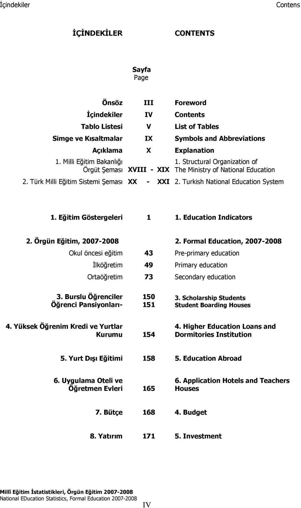 Turkish National Education System 1. Eğitim Göstergeleri 1 1. Education Indicators 2. Örgün Eğitim, 2007-2008 2.