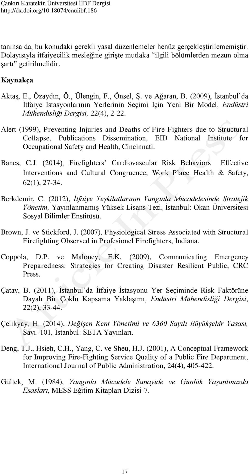 Alert (1999), Preventing Injuries and Deaths of Fire Fighters due to Structural Collapse, Publications Dissemination, EID National Institute for Occupational Safety and Health, Cincinnati. Banes, C.J.