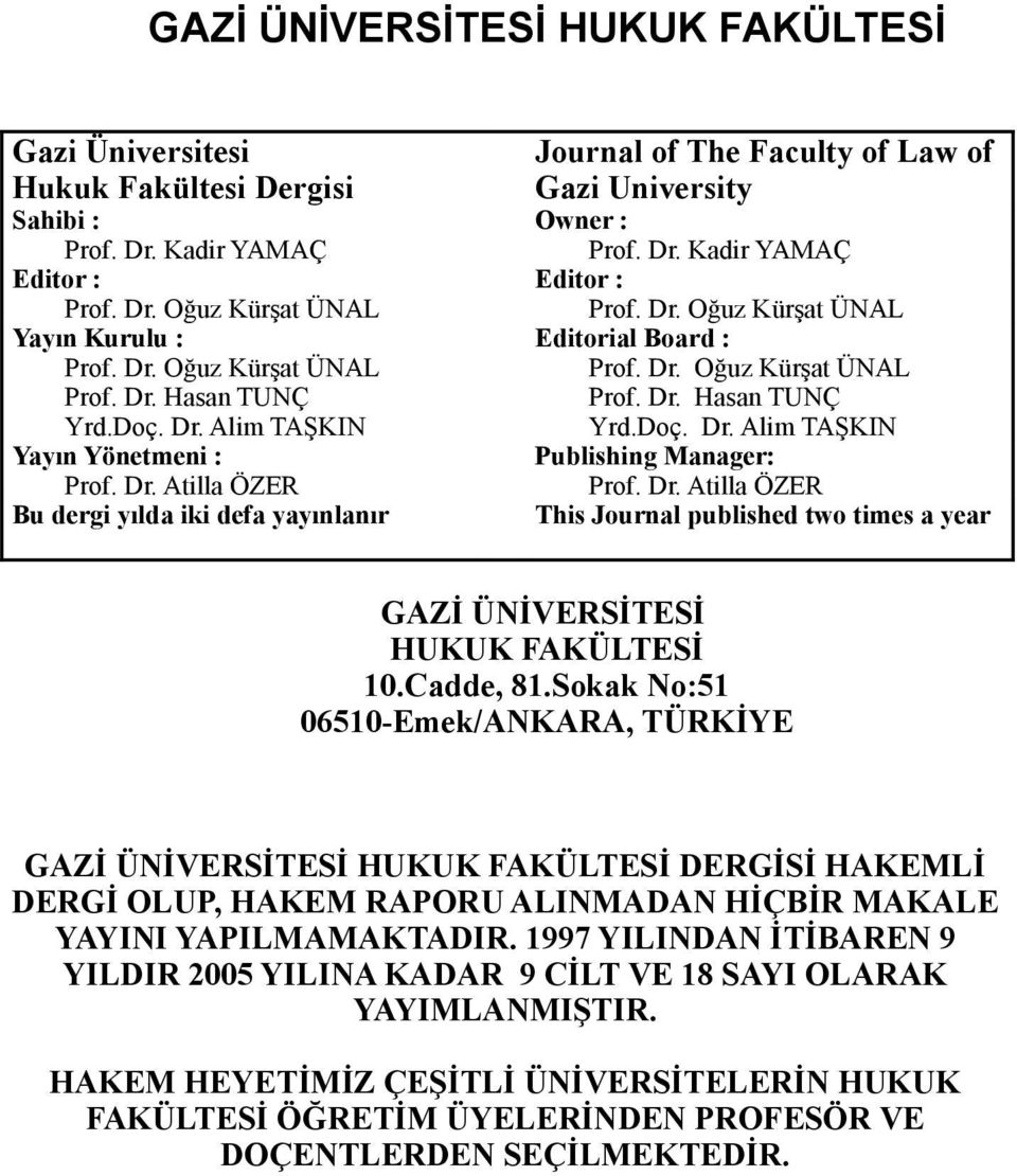Dr. Oğuz Kürşat ÜNAL Prof. Dr. Hasan TUNÇ Yrd.Doç. Dr. Alim TAŞKIN Publishing Manager: Prof. Dr. Atilla ÖZER This Journal published two times a year GAZİ ÜNİVERSİTESİ HUKUK FAKÜLTESİ 10.Cadde, 81.