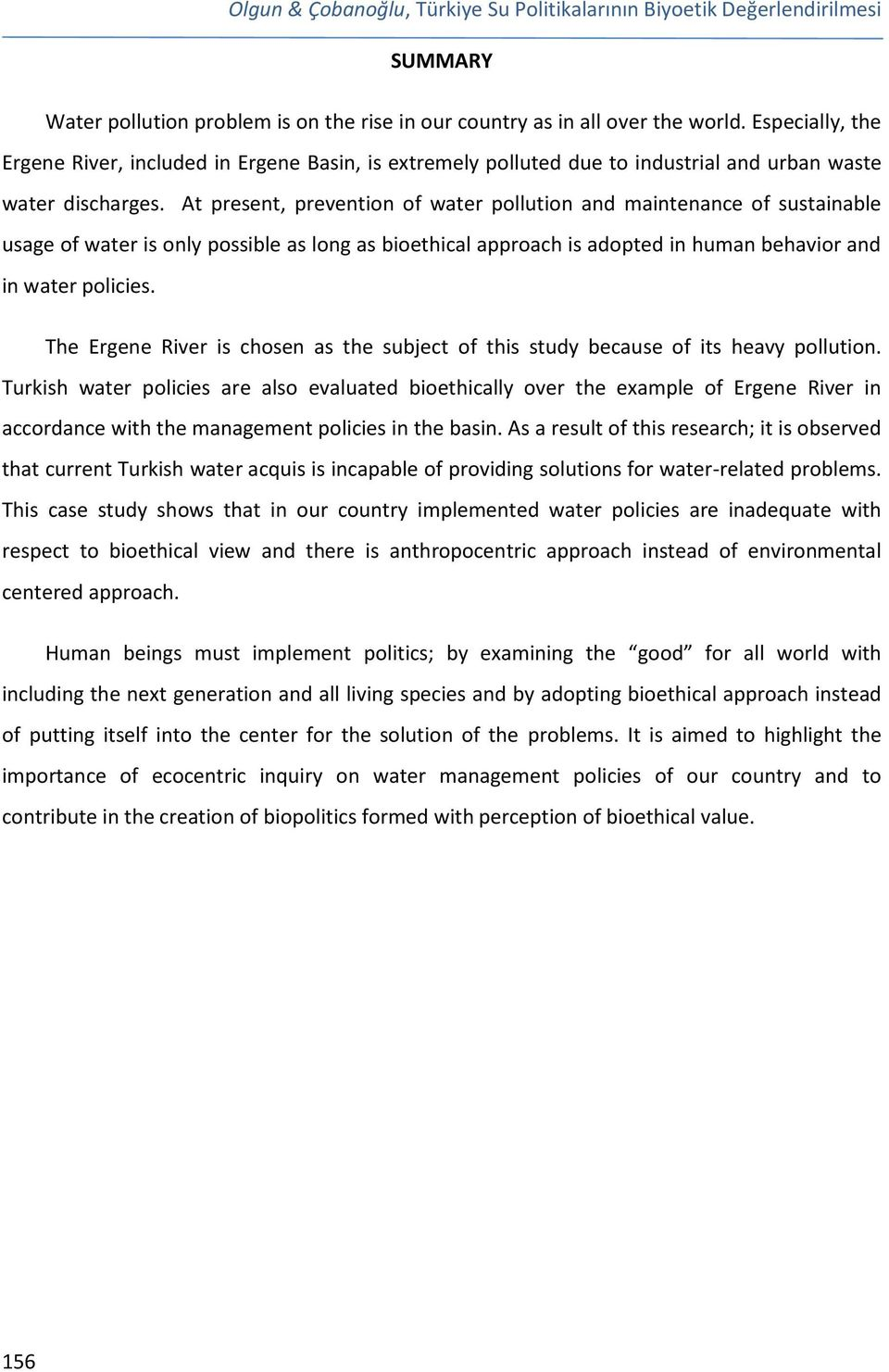 At present, prevention of water pollution and maintenance of sustainable usage of water is only possible as long as bioethical approach is adopted in human behavior and in water policies.