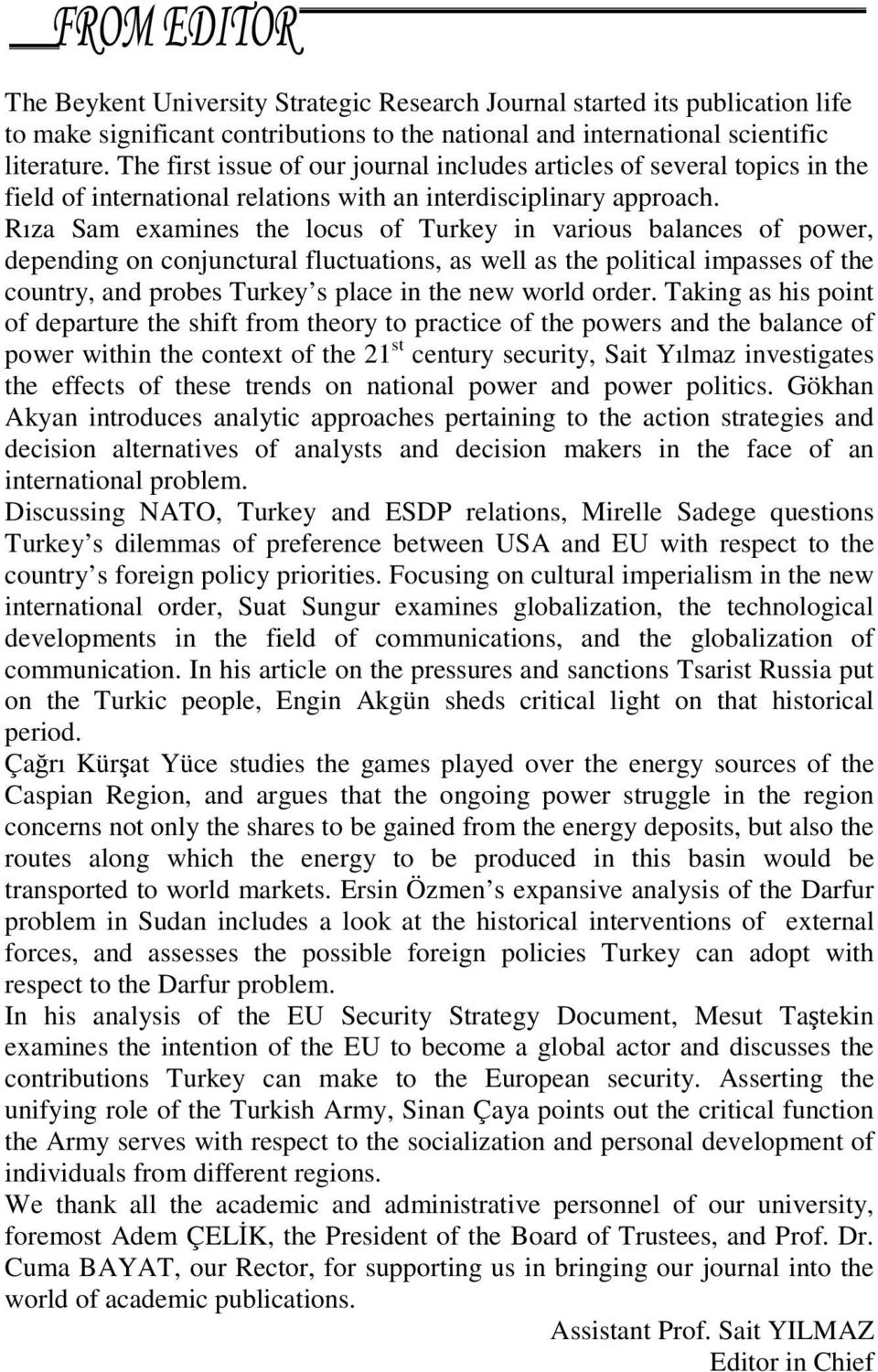 Rıza Sam examines the locus of Turkey in various balances of power, depending on conjunctural fluctuations, as well as the political impasses of the country, and probes Turkey s place in the new