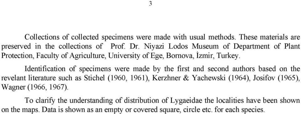 Identification of specimens were made by the first and second authors based on the revelant literature such as Stichel (1960, 1961), Kerzhner & Yachewski
