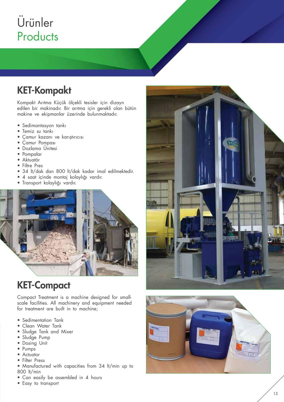 4 saat içinde montaj kolaylığı vardır. Transport kolaylığı vardır. KET-Compact Compact Treatment is a machine designed for smallscale facilities.
