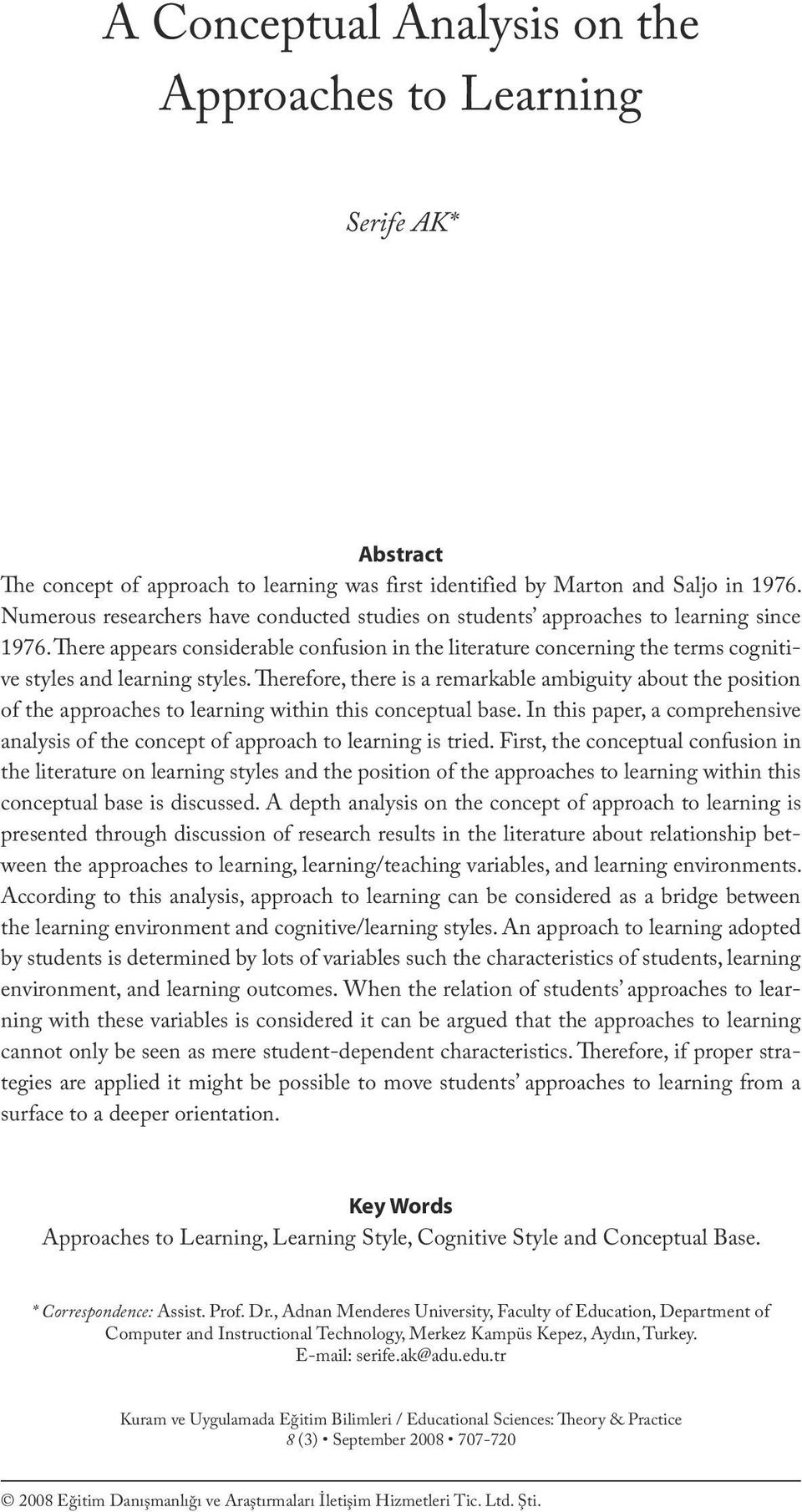 Numerous researchers have conducted studies on students approaches to learning since 1976.
