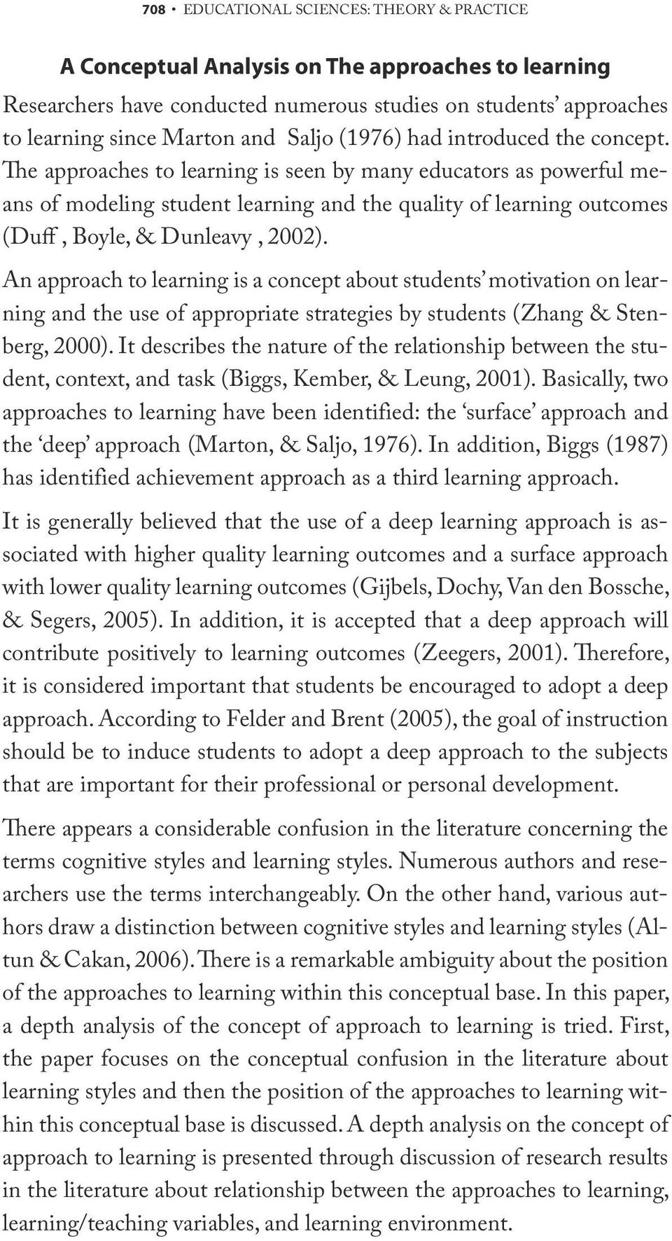 The approaches to learning is seen by many educators as powerful means of modeling student learning and the quality of learning outcomes (Duff, Boyle, & Dunleavy, 2002).
