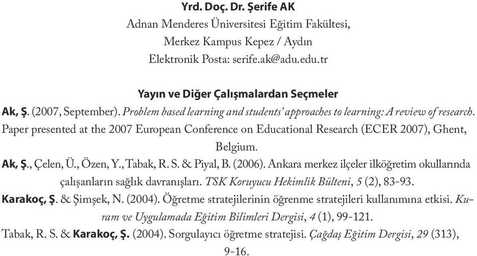 Paper presented at the 2007 European Conference on Educational Research (ECER 2007), Ghent, Belgium. Ak, Ş., Çelen, Ü., Özen, Y., Tabak, R. S. & Piyal, B. (2006).