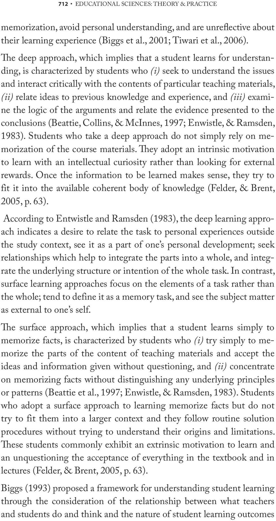 teaching materials, (ii) relate ideas to previous knowledge and experience, and (iii) examine the logic of the arguments and relate the evidence presented to the conclusions (Beattie, Collins, &