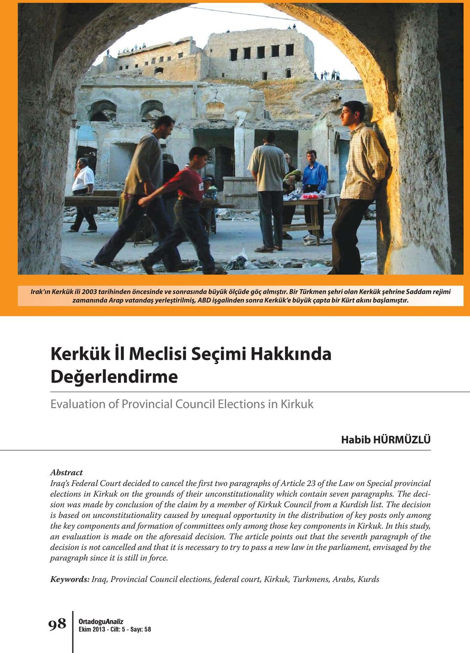 Kerkük İl Meclisi Seçimi Hakkında Değerlendirme Evaluation of Provincial Council Elections in Kirkuk Habib HÜRMÜZLÜ Abstract Iraq s Federal Court decided to cancel the first two paragraphs of Article