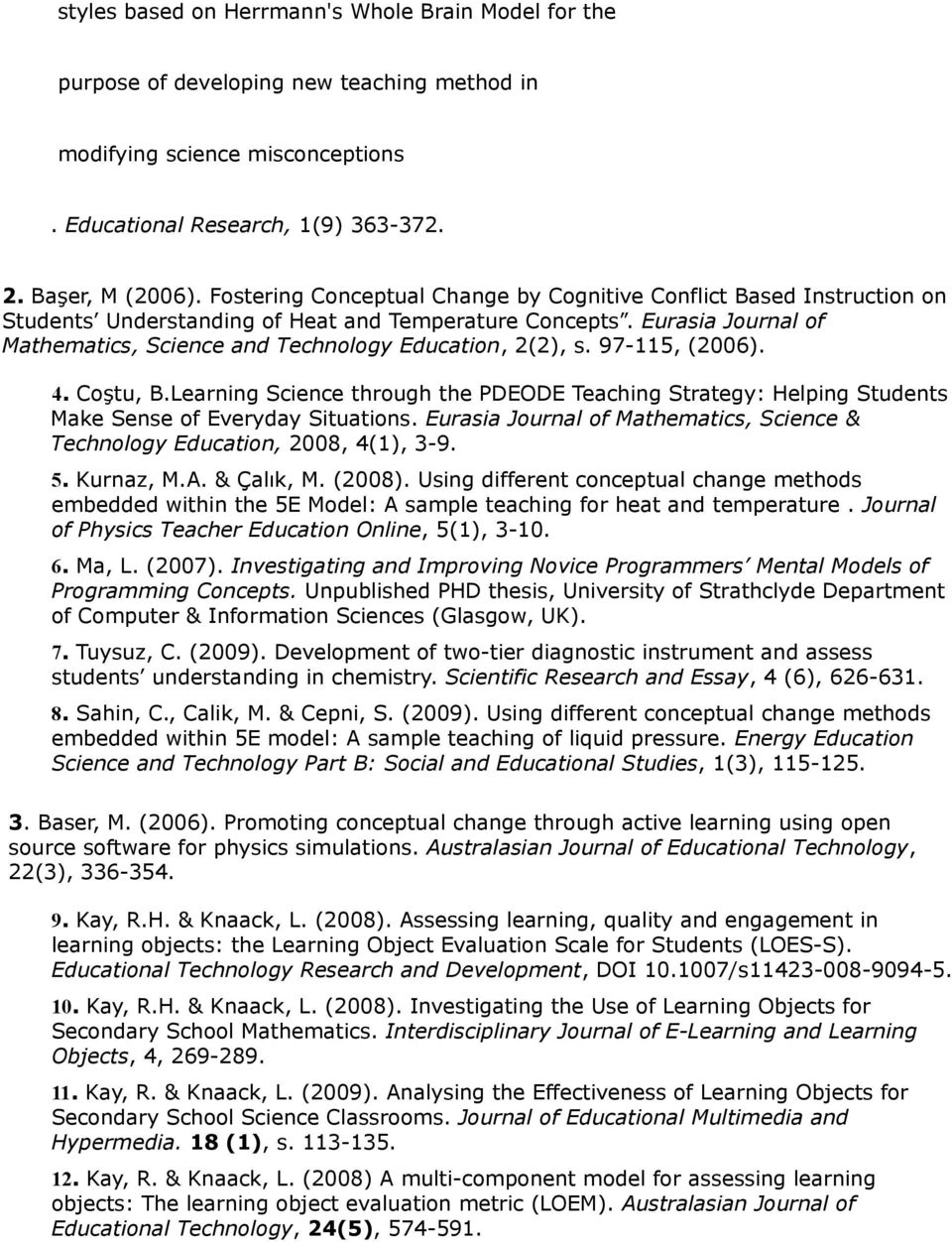 Eurasia Journal of Mathematics, Science and Technology Education, 2(2), s. 97-115, (2006). 4. Coştu, B.