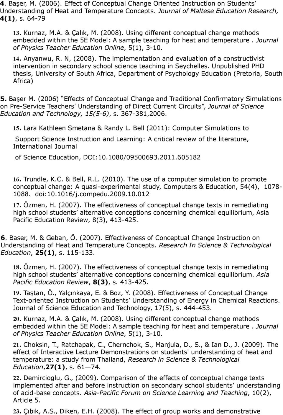 The implementation and evaluation of a constructivist intervention in secondary school science teaching in Seychelles.