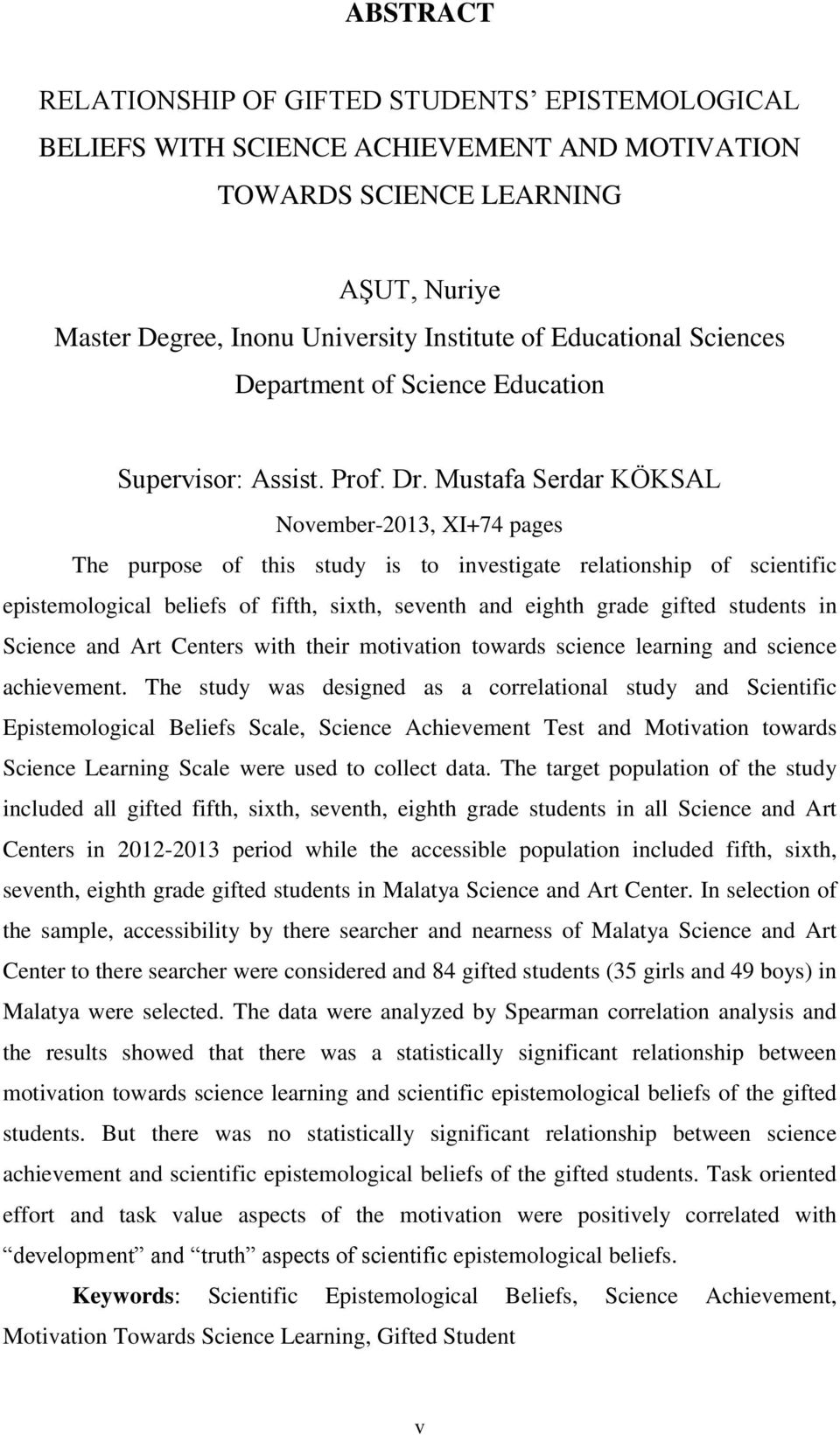 Mustafa Serdar KÖKSAL November-2013, XI+74 pages The purpose of this study is to investigate relationship of scientific epistemological beliefs of fifth, sixth, seventh and eighth grade gifted