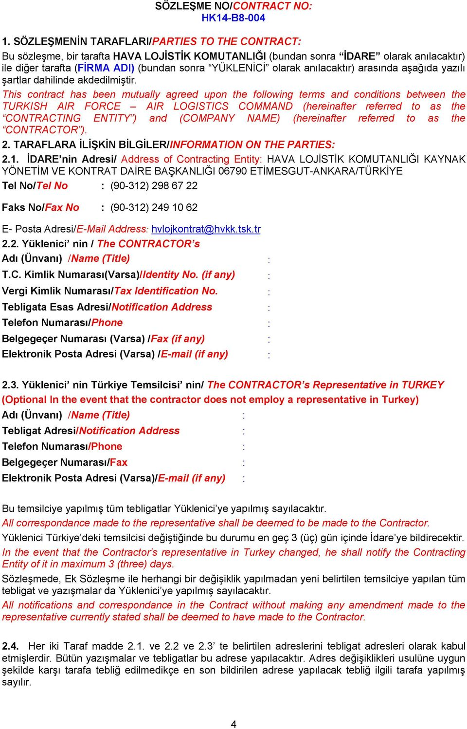 This contract has been mutually agreed upon the following terms and conditions between the TURKISH AIR FORCE AIR LOGISTICS COMMAND (hereinafter referred to as the CONTRACTING ENTITY ) and (COMPANY