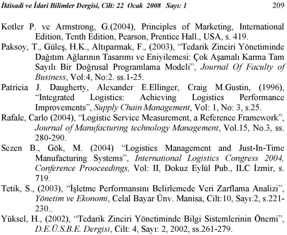, (2003), Tedarik Zinciri Yönetiminde Dağıtım Ağlarının Tasarımı ve Eniyilemesi: Çok Aşamalı Karma Tam Sayılı Bir Doğrusal Programlama Modeli, Journal Of Faculty of Business, Vol:4, No:2. ss.1-25.