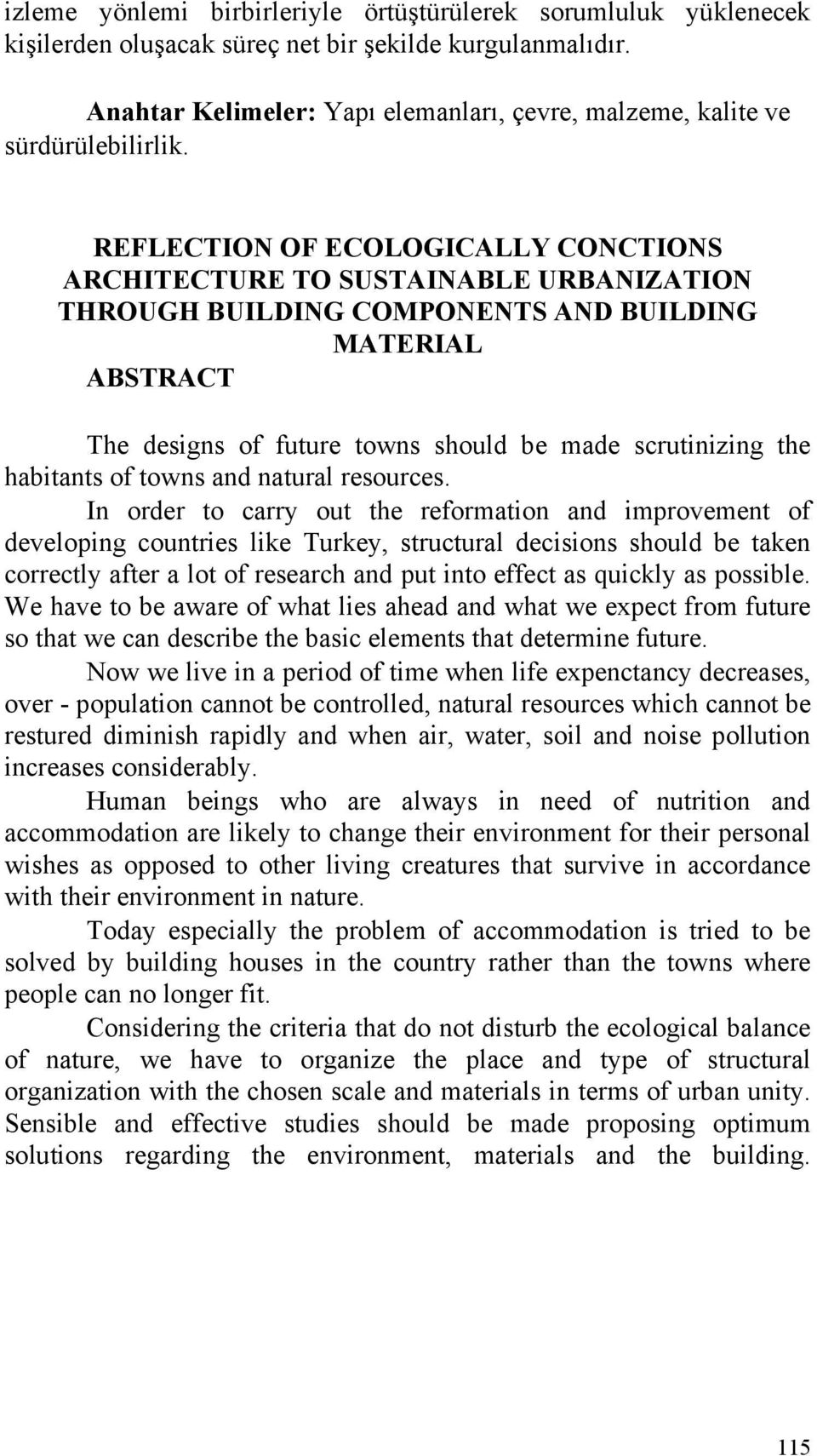 REFLECTION OF ECOLOGICALLY CONCTIONS ARCHITECTURE TO SUSTAINABLE URBANIZATION THROUGH BUILDING COMPONENTS AND BUILDING MATERIAL ABSTRACT The designs of future towns should be made scrutinizing the