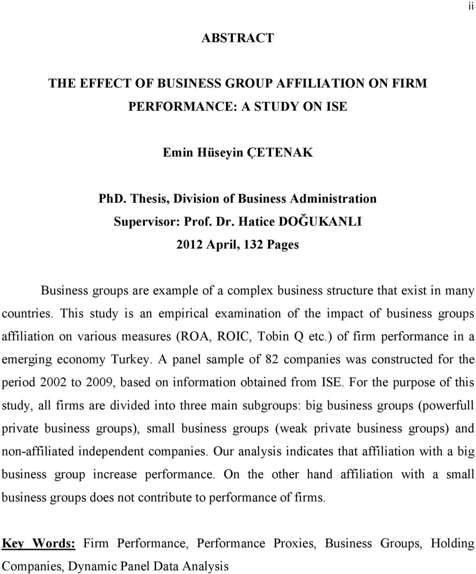 This study is an empirical examination of the impact of business groups affiliation on various measures (ROA, ROIC, Tobin Q etc.) of firm performance in a emerging economy Turkey.