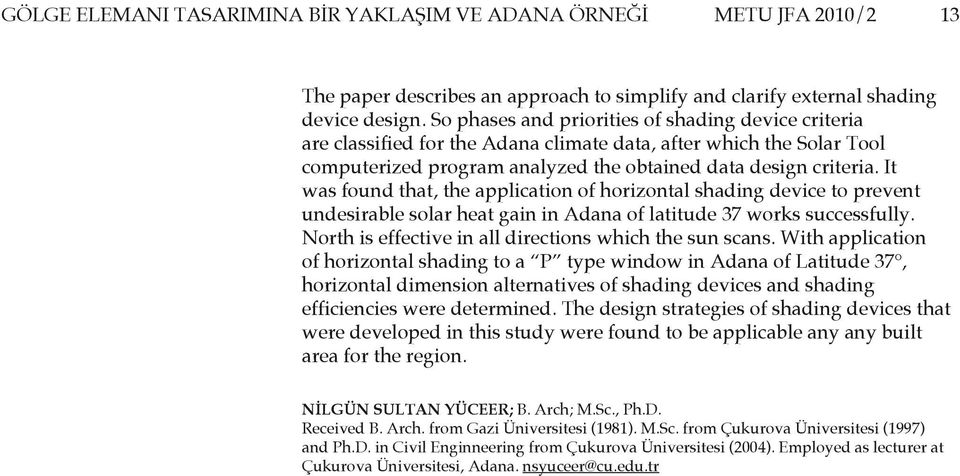 It was found that, the application of horizontal shading device to prevent undesirable solar heat gain in Adana of latitude 37 works successfully.
