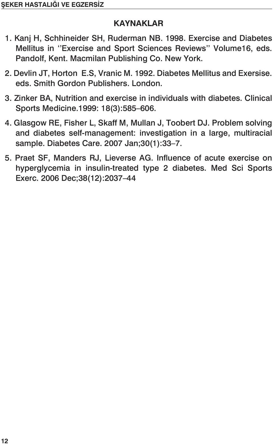 Zinker BA, Nutrition and exercise in individuals with diabetes. Clinical Sports Medicine.1999: 18(3):585 606. 4. Glasgow RE, Fisher L, Skaff M, Mullan J, Toobert DJ.