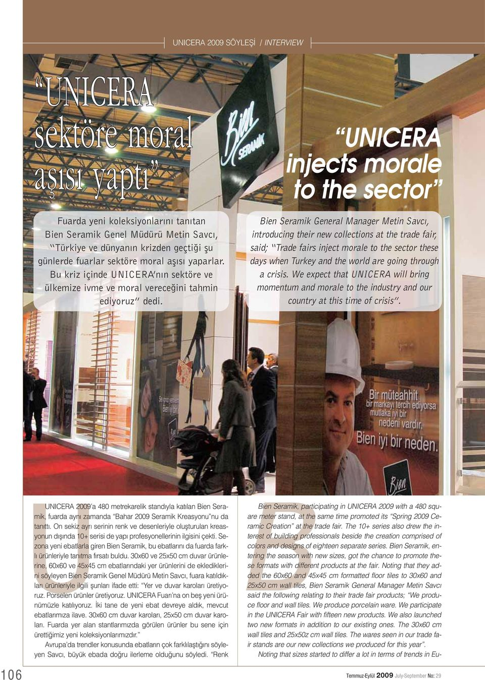 UNICERA injects morale to the sector Bien Seramik General Manager Metin Savc, introducing their new collections at the trade fair, said; Trade fairs inject morale to the sector these days when Turkey