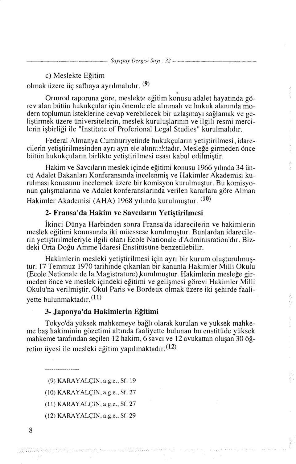 "saglamak ve geligtirmek uzere universitelerin, meslek kuruluglarlnln ve ilgili resmi mercilerin igbirligi ile ""Institute of Proferional Legal Studies"" kurulmalld~r."