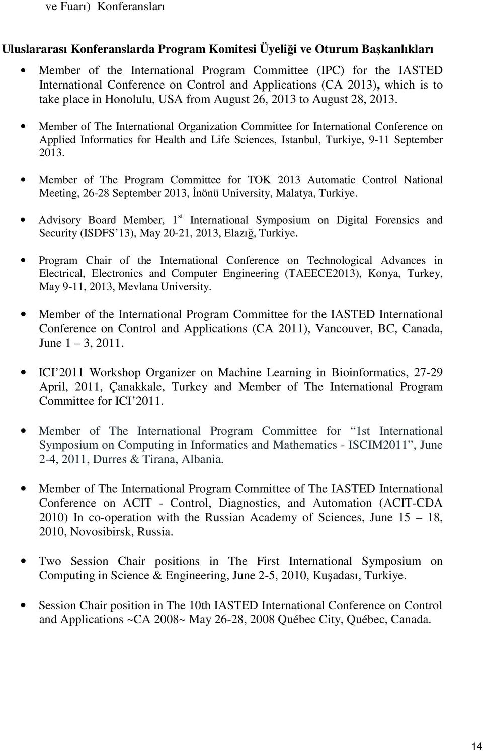 Member of The International Organization Committee for International Conference on Applied Informatics for Health and Life Sciences, Istanbul, Turkiye, 9-11 September 2013.