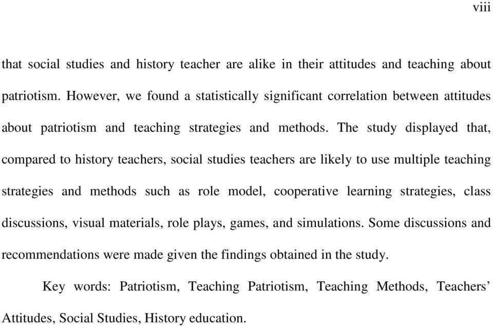 The study displayed that, compared to history teachers, social studies teachers are likely to use multiple teaching strategies and methods such as role model, cooperative