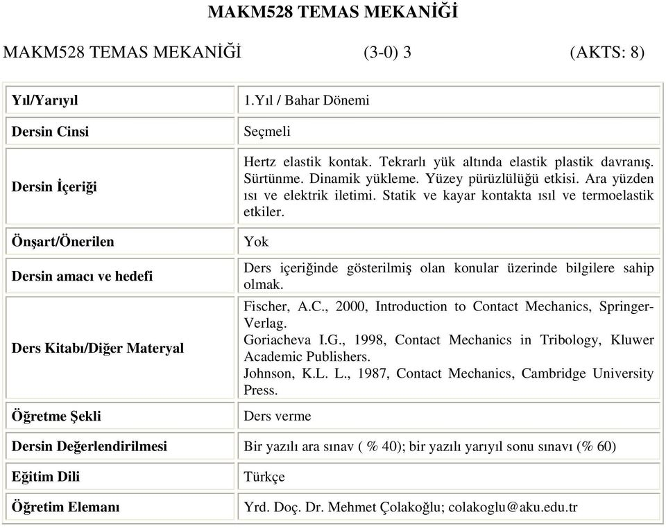 Statik ve kayar kontakta ısıl ve termoelastik etkiler. Fischer, A.C., 2000, Introduction to Contact Mechanics, Springer- Verlag. Go